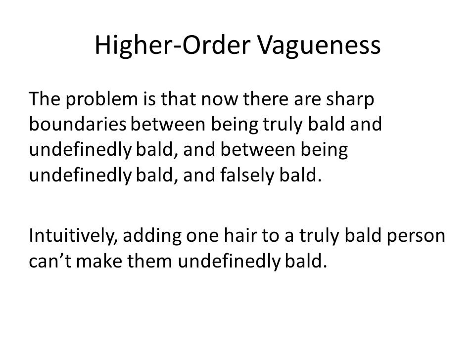 Higher-Order Vagueness The problem is that now there are sharp boundaries between being truly bald and undefinedly bald, and between being undefinedly