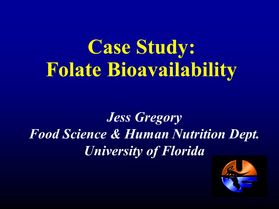 Case Study: Folate Bioavailability Jess Gregory Food Science & Human Nutrition Dept.