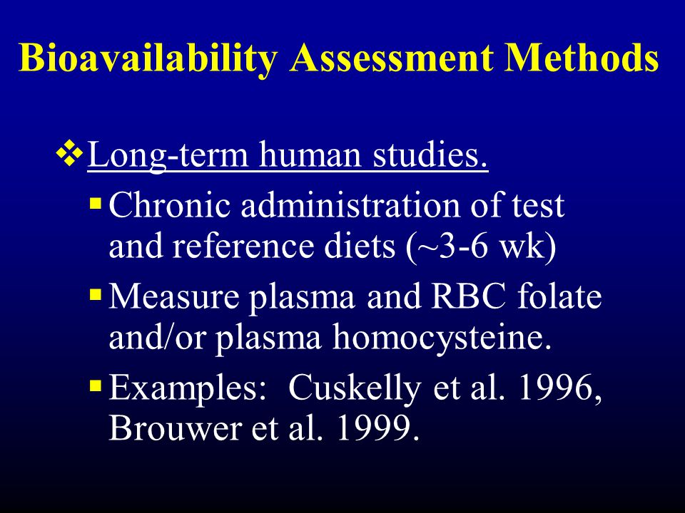 Bioavailability Assessment Methods  Long-term human studies.