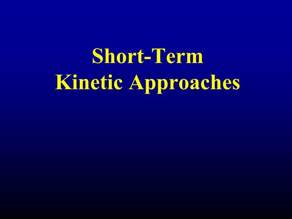 Short-Term Kinetic Approaches