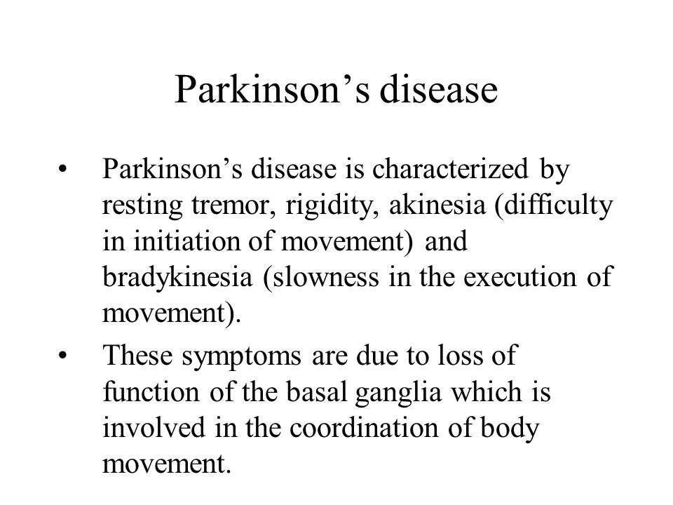 Parkinson's disease Parkinson's disease is characterized by resting tremor, rigidity, akinesia (difficulty in initiation of movement) and bradykinesia