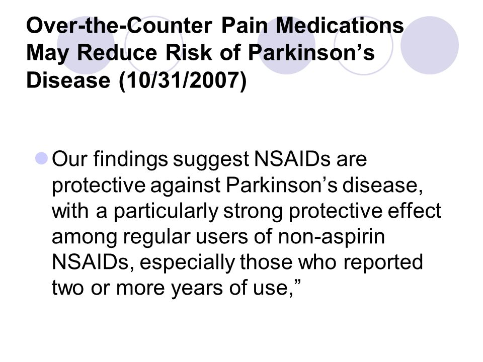 Over-the-Counter Pain Medications May Reduce Risk of Parkinson's Disease (10/31/2007) Our findings suggest NSAIDs are protective against Parkinson's d