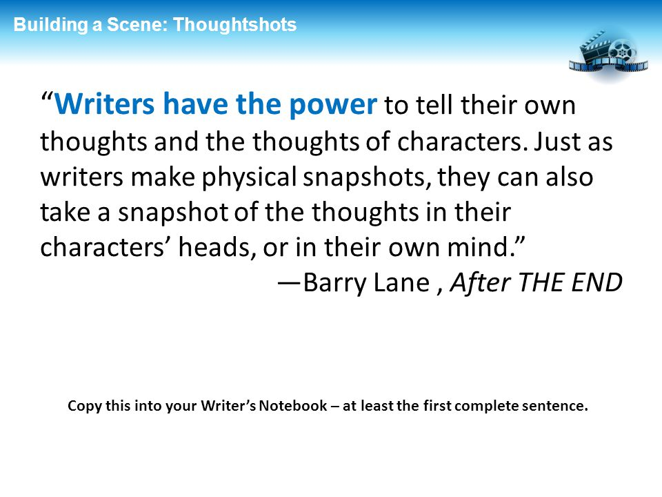 """Building a Scene: Thoughtshots """"Writers have the power to tell their own thoughts and the thoughts of characters. Just as writers make physical snapsh"""