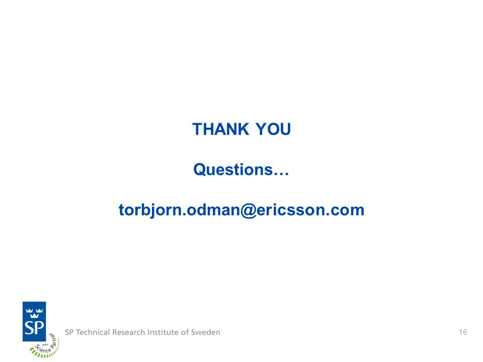 16 THANK YOU Questions… torbjorn.odman@ericsson.com
