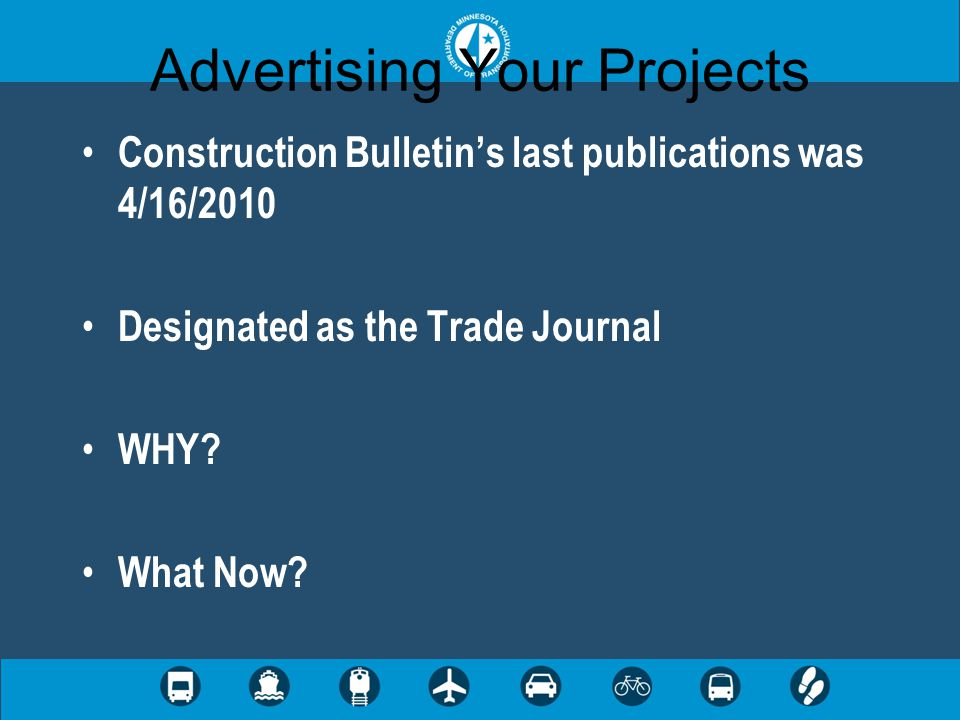 Advertising Your Projects Construction Bulletin's last publications was 4/16/2010 Designated as the Trade Journal WHY? What Now?