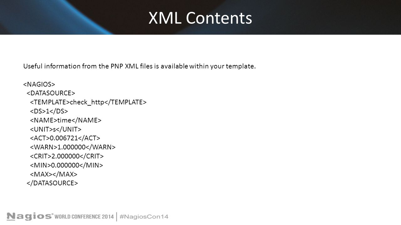 XML Contents Useful information from the PNP XML files is available within your template. check_http 1 time s 0.006721 1.000000 2.000000 0.000000
