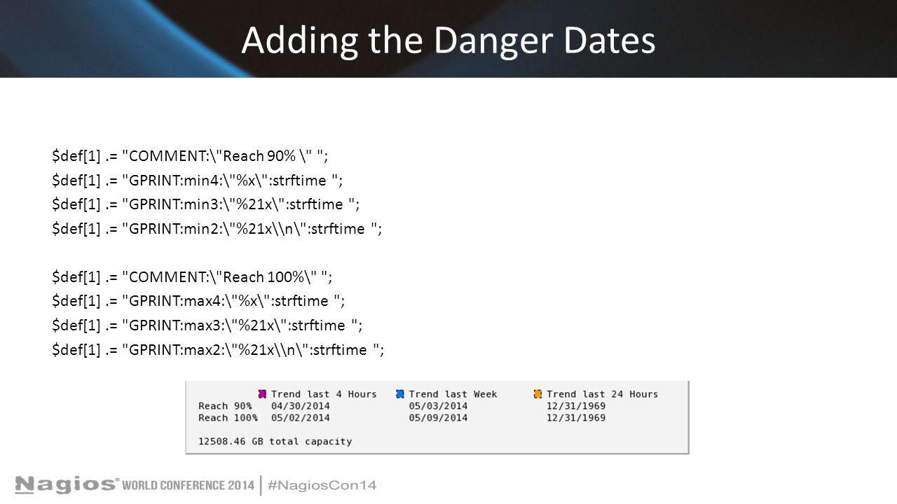 Adding the Danger Dates $def[1].= COMMENT:\ Reach 90% \ ; $def[1].= GPRINT:min4:\ %x\ :strftime ; $def[1].= GPRINT:min3:\ %21x\ :strftime ; $def[1].= GPRINT:min2:\ %21x\\n\ :strftime ; $def[1].= COMMENT:\ Reach 100%\ ; $def[1].= GPRINT:max4:\ %x\ :strftime ; $def[1].= GPRINT:max3:\ %21x\ :strftime ; $def[1].= GPRINT:max2:\ %21x\\n\ :strftime ;