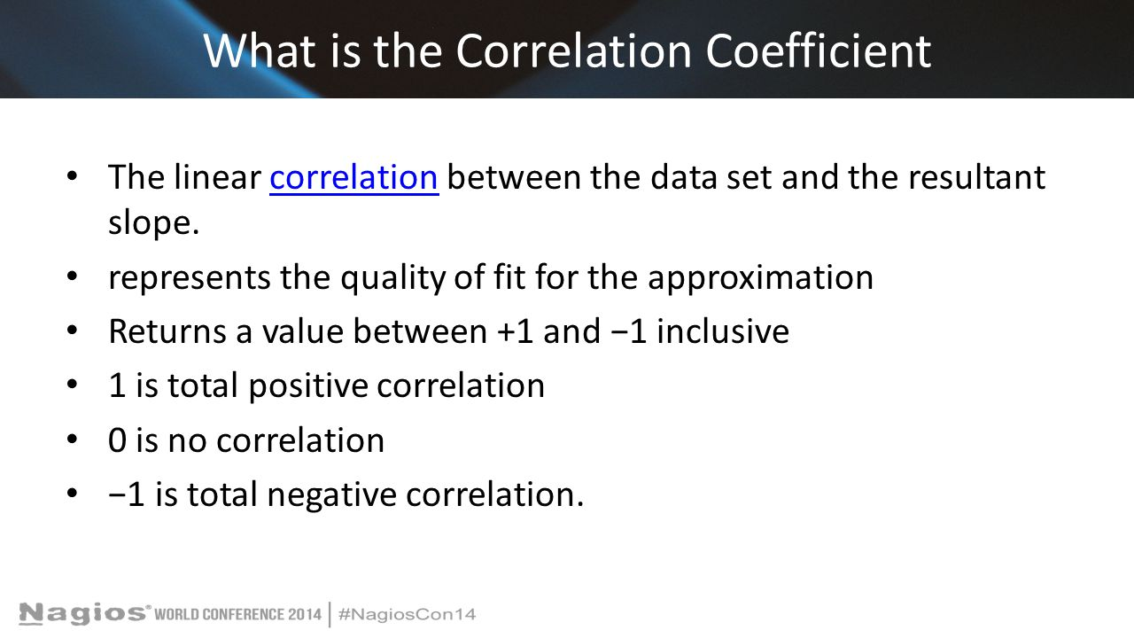 What is the Correlation Coefficient The linear correlation between the data set and the resultant slope.correlation represents the quality of fit for