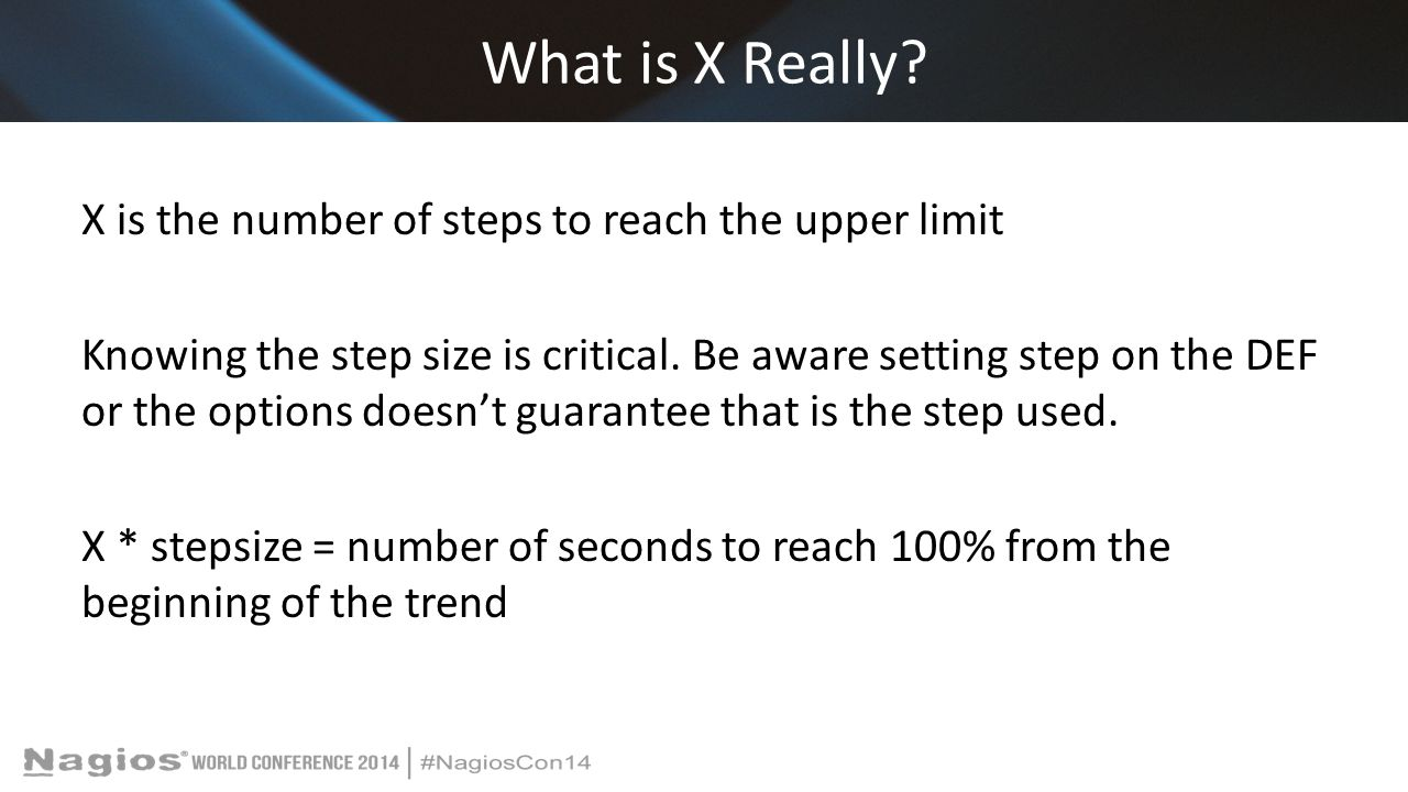What is X Really? X is the number of steps to reach the upper limit Knowing the step size is critical. Be aware setting step on the DEF or the options