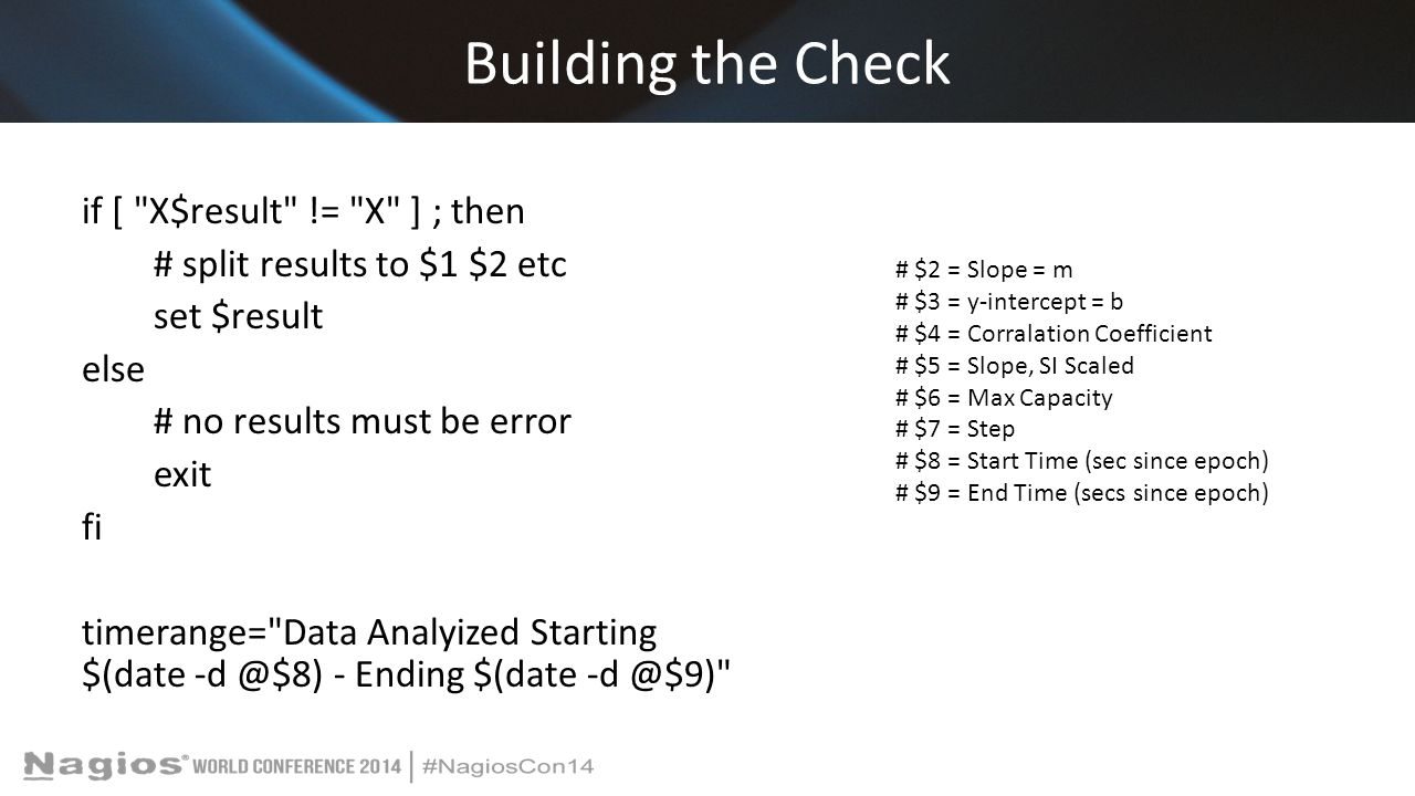 Building the Check if [ X$result != X ] ; then # split results to $1 $2 etc set $result else # no results must be error exit fi timerange= Data Analyized Starting $(date -d @$8) - Ending $(date -d @$9) # $2 = Slope = m # $3 = y-intercept = b # $4 = Corralation Coefficient # $5 = Slope, SI Scaled # $6 = Max Capacity # $7 = Step # $8 = Start Time (sec since epoch) # $9 = End Time (secs since epoch)