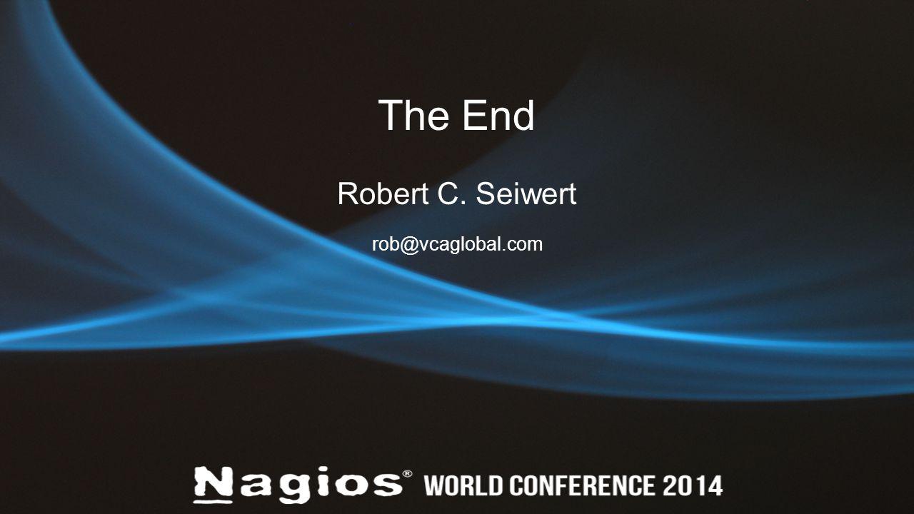 The End Robert C. Seiwert rob@vcaglobal.com
