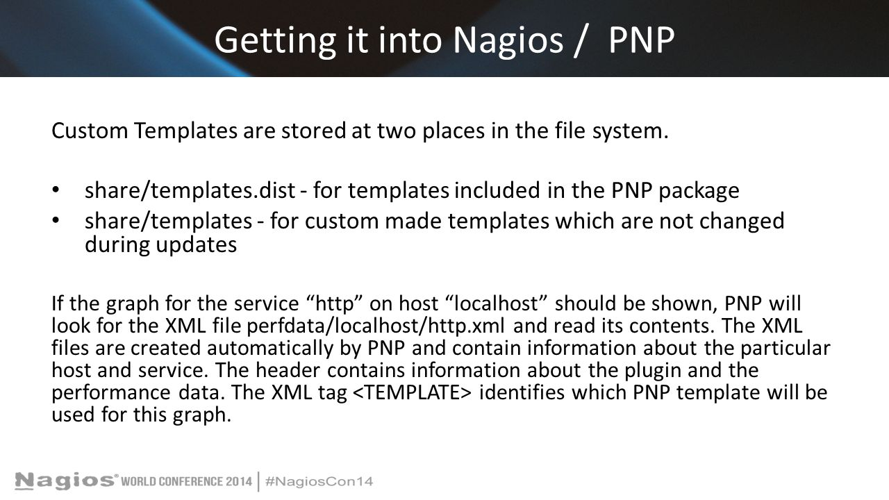 Getting it into Nagios / PNP Custom Templates are stored at two places in the file system.
