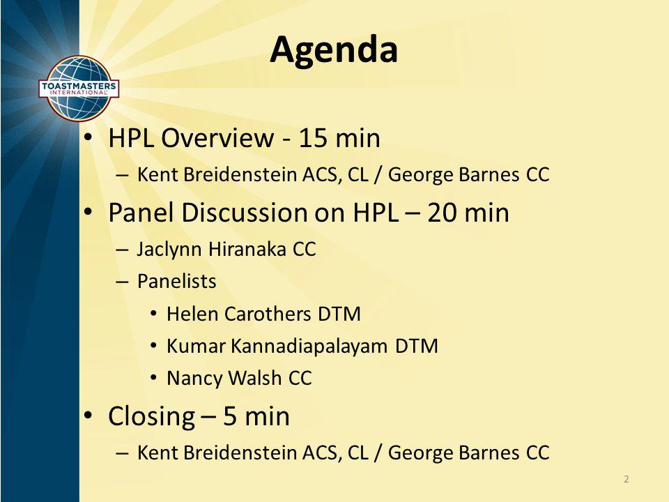 Agenda HPL Overview - 15 min – Kent Breidenstein ACS, CL / George Barnes CC Panel Discussion on HPL – 20 min – Jaclynn Hiranaka CC – Panelists Helen C
