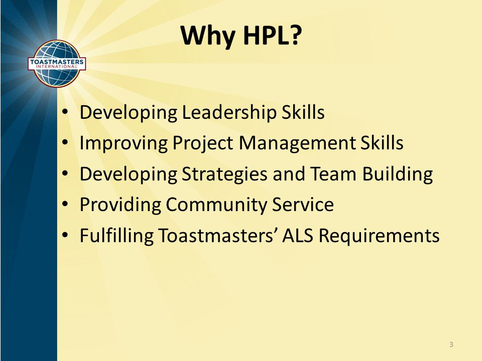 Why HPL? Developing Leadership Skills Improving Project Management Skills Developing Strategies and Team Building Providing Community Service Fulfilli