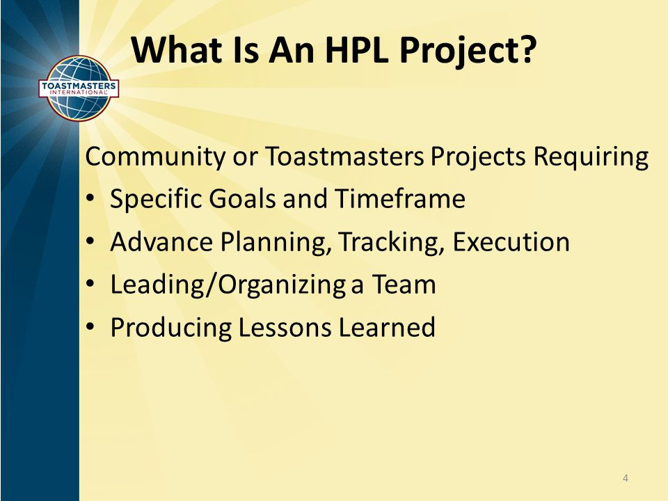 What Is An HPL Project? Community or Toastmasters Projects Requiring Specific Goals and Timeframe Advance Planning, Tracking, Execution Leading/Organi