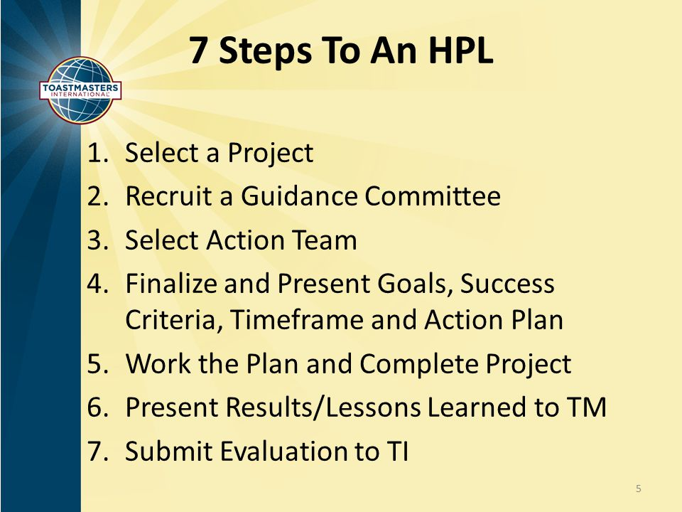 7 Steps To An HPL 1.Select a Project 2.Recruit a Guidance Committee 3.Select Action Team 4.Finalize and Present Goals, Success Criteria, Timeframe and