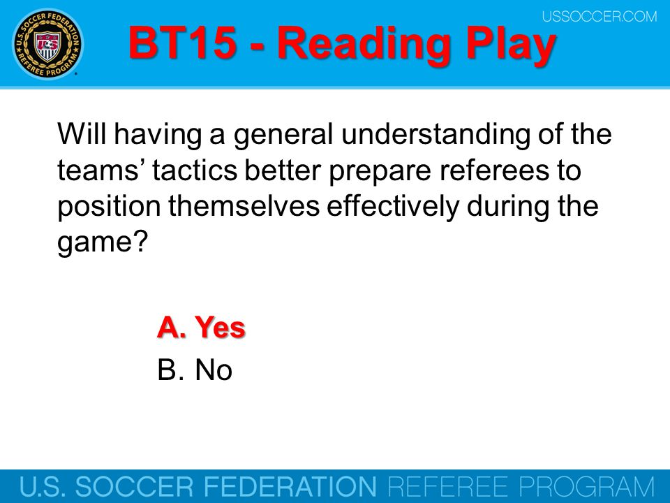 BT15 - Reading Play Will having a general understanding of the teams' tactics better prepare referees to position themselves effectively during the ga