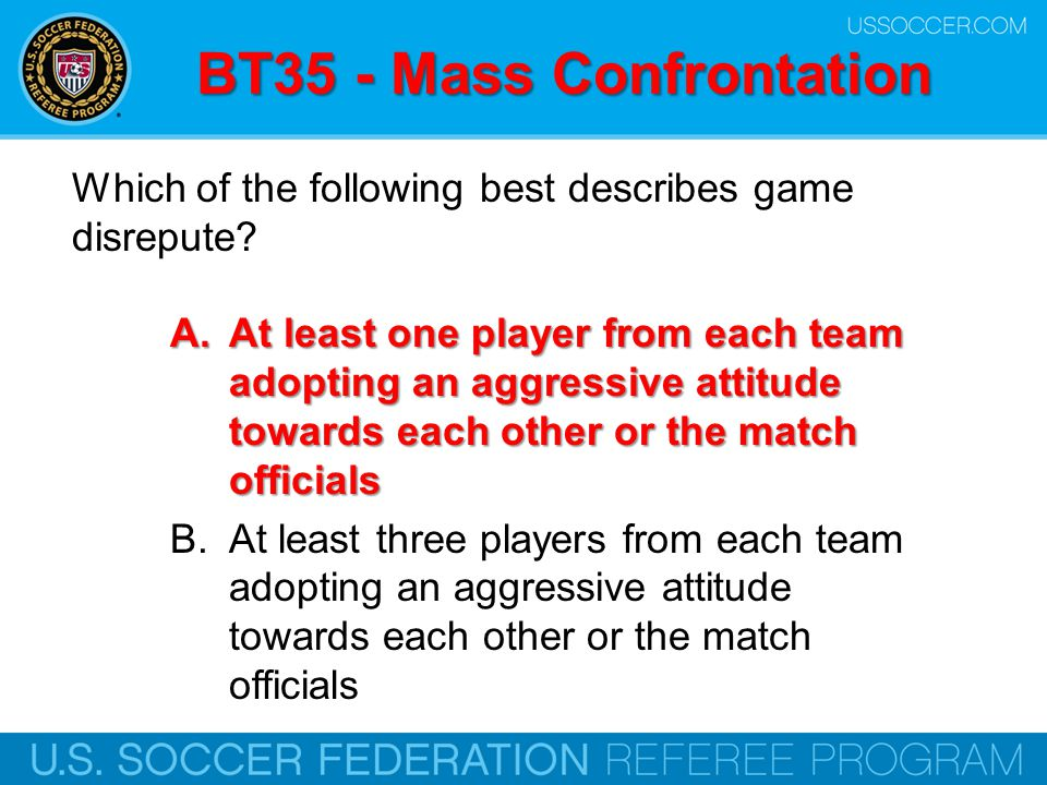 BT35 - Mass Confrontation Which of the following best describes game disrepute? A.At least one player from each team adopting an aggressive attitude t