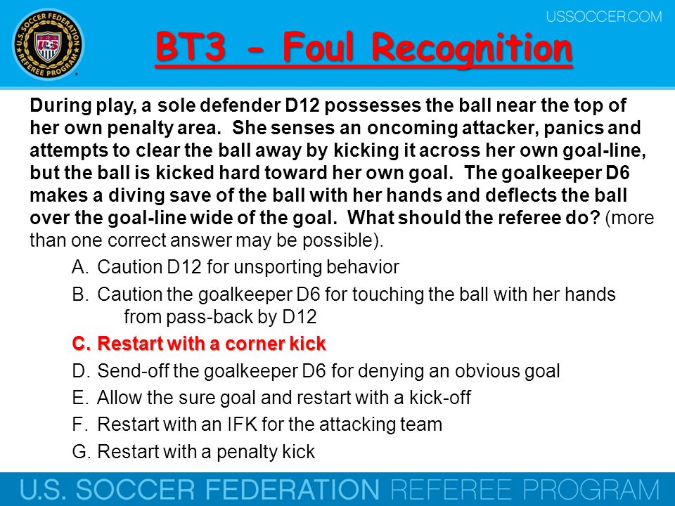 BT4 - Foul Recognition A player, A7, outside the opponent's penalty area has possession of the ball and is dribbling it in an attacking run on goal.