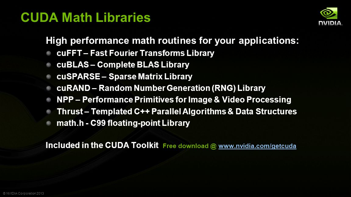 © NVIDIA Corporation 2013 Version 2 Interface helps reducing memory transfers Legacy Interface idx = cublasIsamax(n, d_column, 1); err = cublasSscal(n, 1./d_column[idx], row, 1); Index transferred to CPU, CPU needs vector elements for scale factor