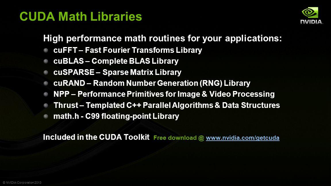 © NVIDIA Corporation 2013 NVIDIA NPP Parallel Computing Toolbox Libraries for GPU Accelerated Signal Processing ArrayFire Matrix Computations