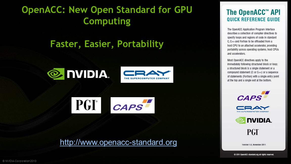 © NVIDIA Corporation 2013 OpenACC: New Open Standard for GPU Computing Faster, Easier, Portability http://www.openacc-standard.org
