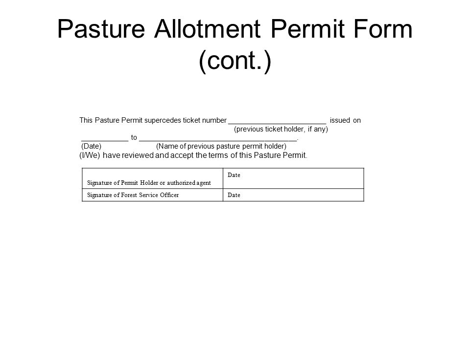 Pasture Allotment Permit Form (cont.) This Pasture Permit supercedes ticket number _________________________ issued on (previous ticket holder, if any) ____________ to ________________________________________.