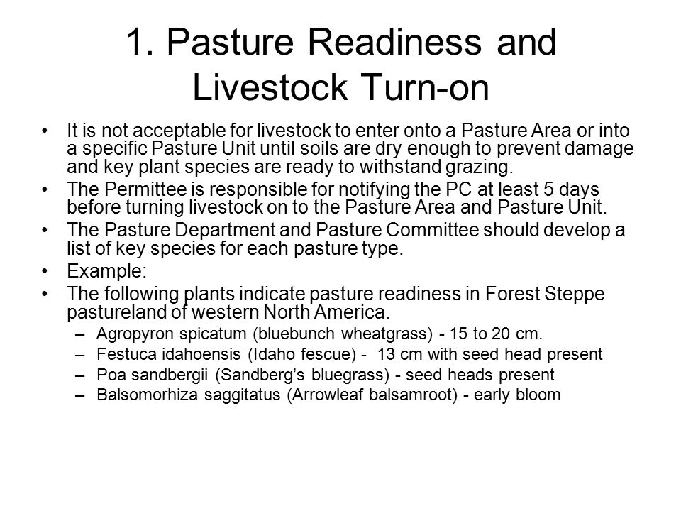 1. Pasture Readiness and Livestock Turn-on It is not acceptable for livestock to enter onto a Pasture Area or into a specific Pasture Unit until soils