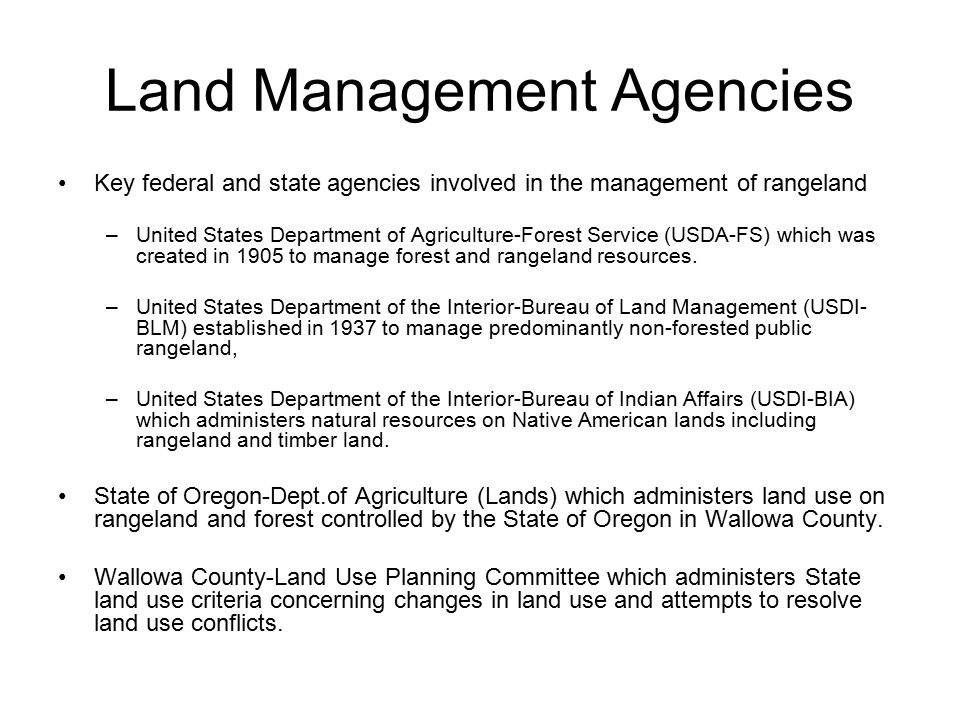Land Management Agencies Key federal and state agencies involved in the management of rangeland –United States Department of Agriculture-Forest Service (USDA-FS) which was created in 1905 to manage forest and rangeland resources.