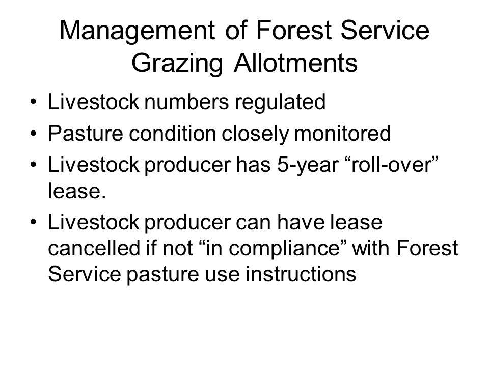 Management of Forest Service Grazing Allotments Livestock numbers regulated Pasture condition closely monitored Livestock producer has 5-year roll-over lease.