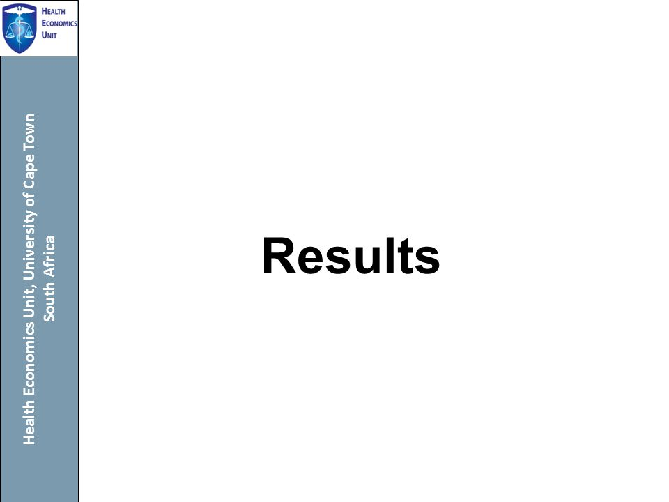 Health Economics Unit, University of Cape Town South Africa Results