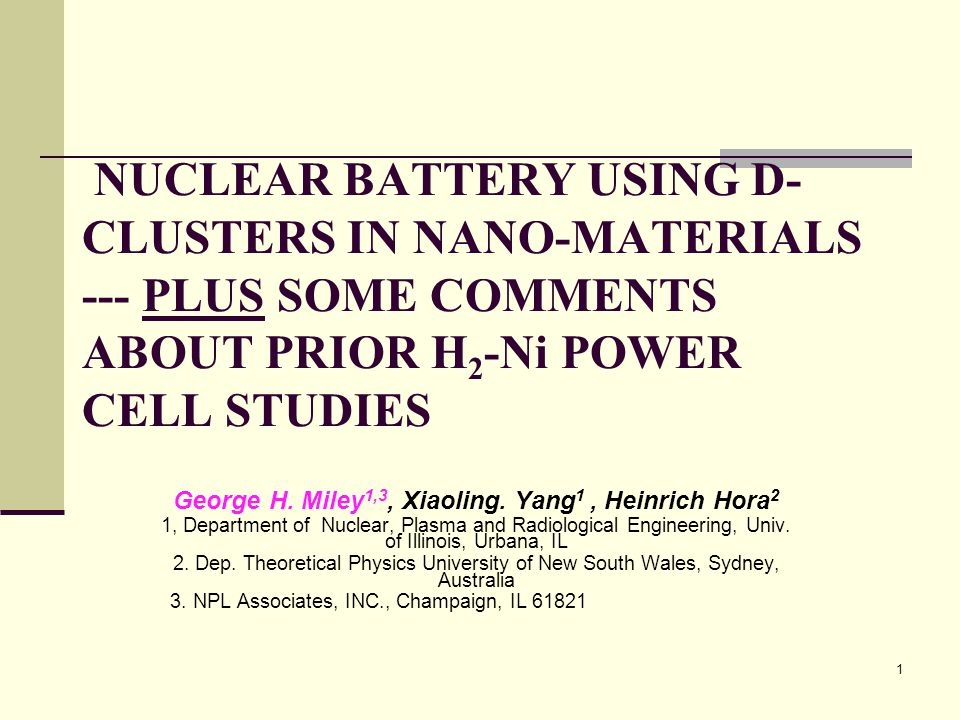 NUCLEAR BATTERY USING D- CLUSTERS IN NANO-MATERIALS --- PLUS SOME COMMENTS ABOUT PRIOR H 2 -Ni POWER CELL STUDIES George H. Miley 1,3, Xiaoling. Yang