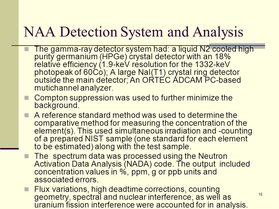 NAA Detection System and Analysis The gamma-ray detector system had: a liquid N2 cooled high purity germanium (HPGe) crystal detector with an 18% rela