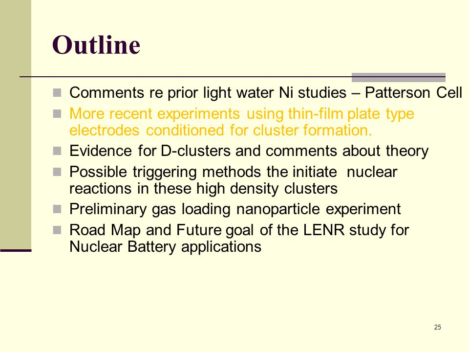 Outline Comments re prior light water Ni studies – Patterson Cell More recent experiments using thin-film plate type electrodes conditioned for cluste