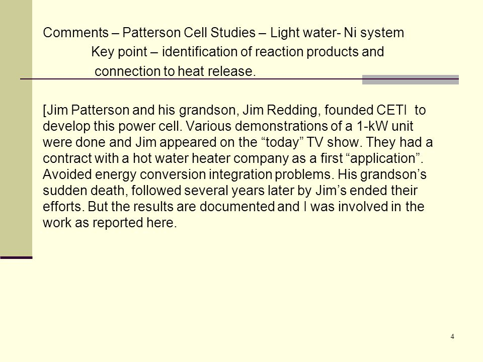 Comments – Patterson Cell Studies – Light water- Ni system Key point – identification of reaction products and connection to heat release. [Jim Patter