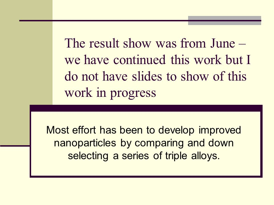 The result show was from June – we have continued this work but I do not have slides to show of this work in progress Most effort has been to develop