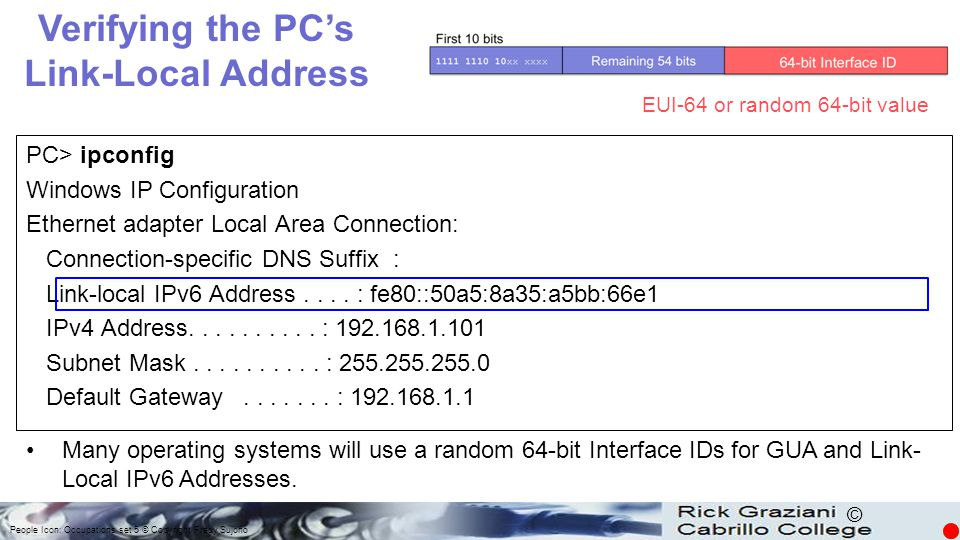© PC> ipconfig Windows IP Configuration Ethernet adapter Local Area Connection: Connection-specific DNS Suffix : Link-local IPv6 Address.... : fe80::5