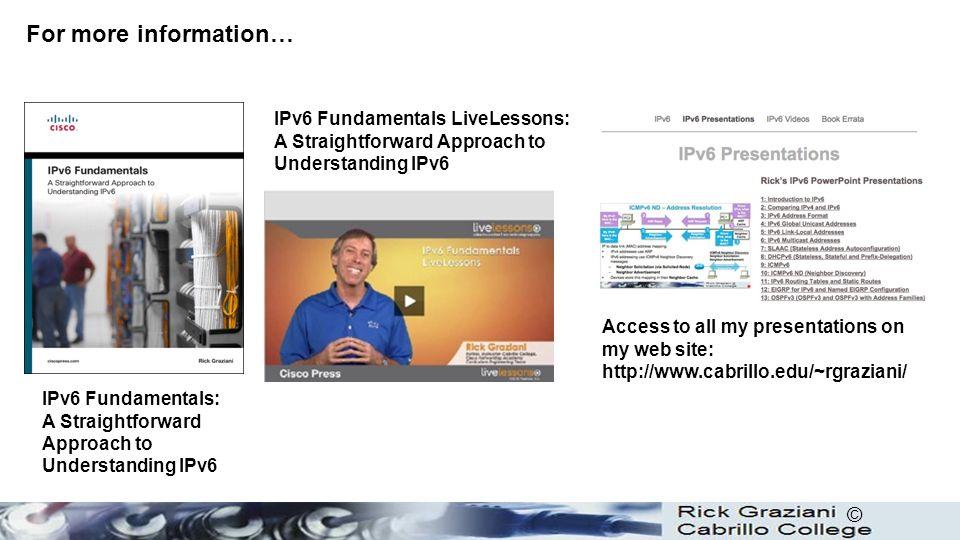 © For more information… IPv6 Fundamentals: A Straightforward Approach to Understanding IPv6 IPv6 Fundamentals LiveLessons: A Straightforward Approach