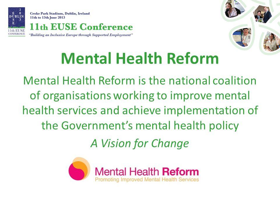Mental Health Reform 33 member organisations Mental health NGOs Professional associations Homelessness and housing NGOs Training providers Peer-led organisations Human rights and advocacy NGOs