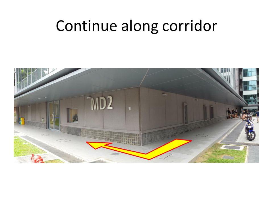 Continue along corridor
