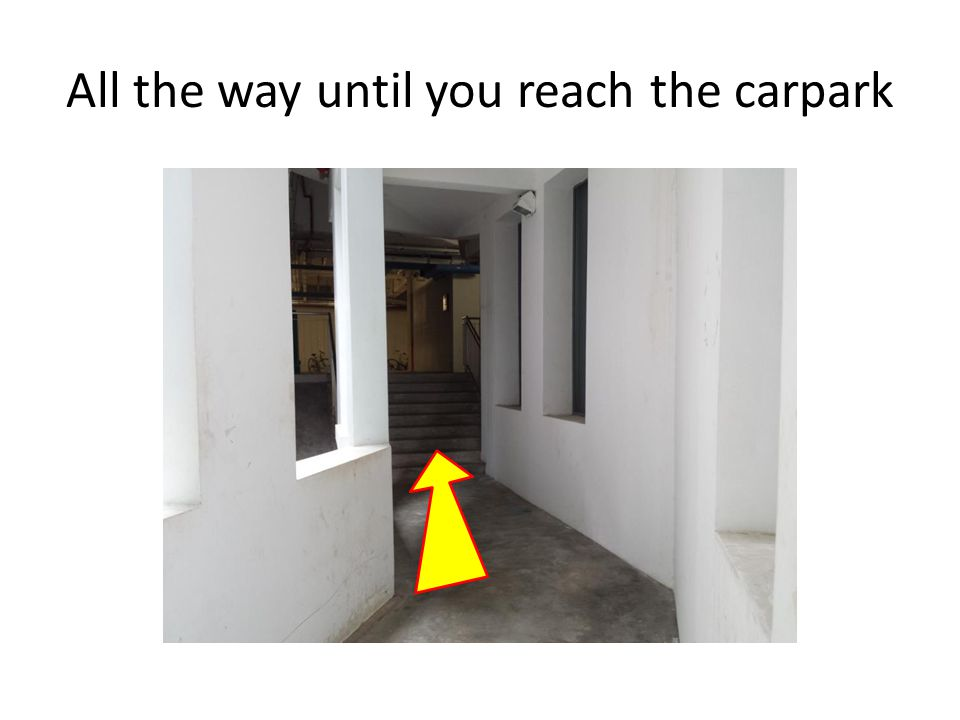 All the way until you reach the carpark