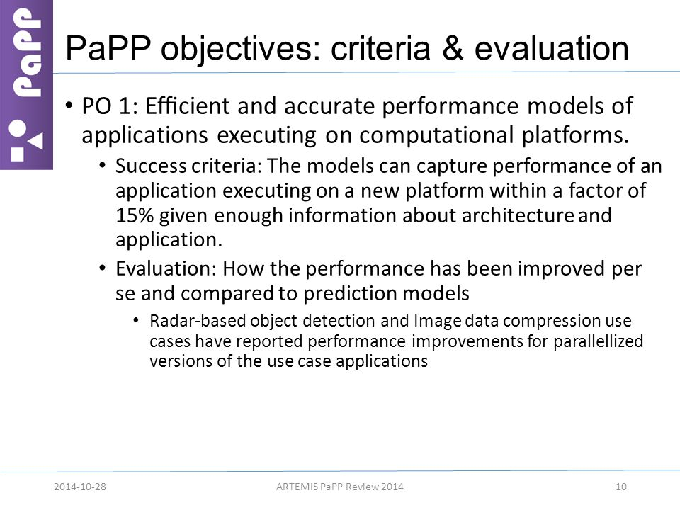 PaPP objectives: criteria & evaluation PO 1: Efficient and accurate performance models of applications executing on computational platforms. Success cri