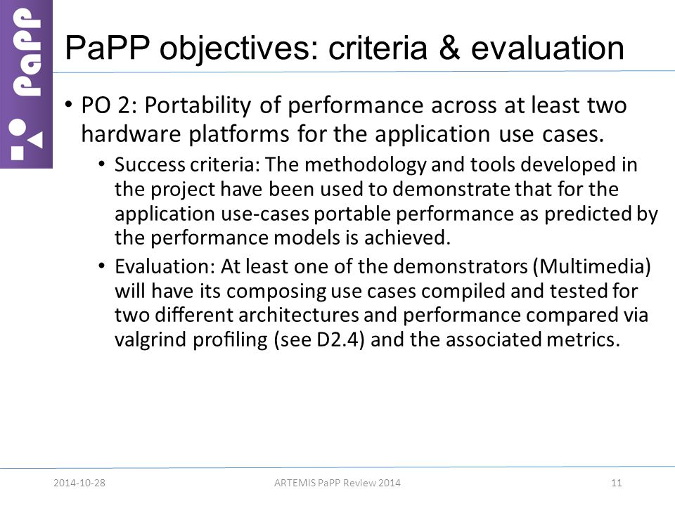 PaPP objectives: criteria & evaluation PO 2: Portability of performance across at least two hardware platforms for the application use cases. Success