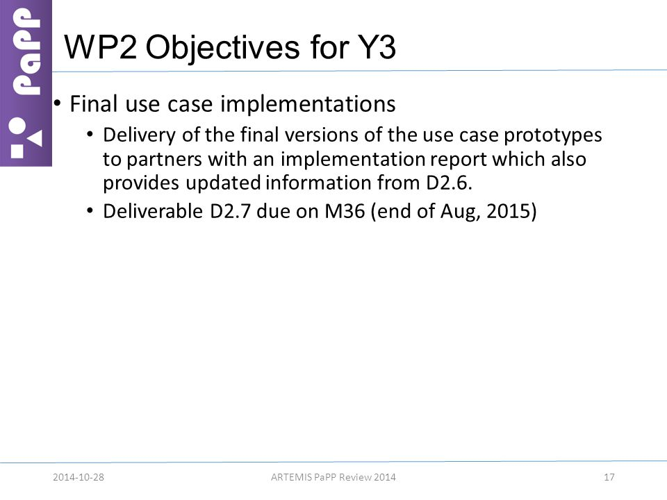 WP2 Objectives for Y3 Final use case implementations Delivery of the final versions of the use case prototypes to partners with an implementation report which also provides updated information from D2.6.