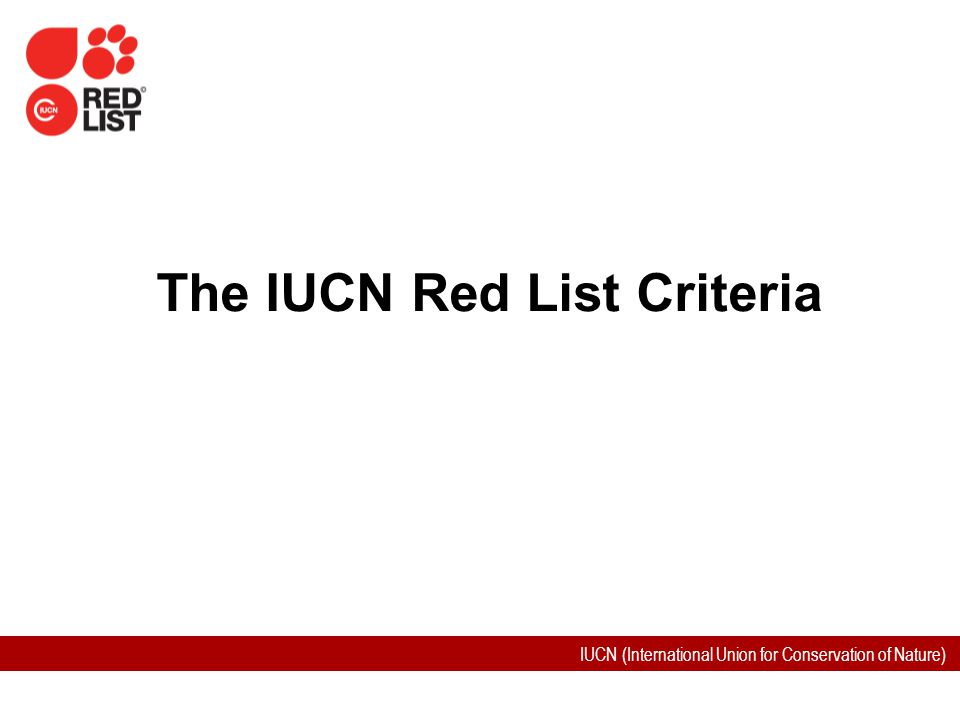 IUCN (International Union for Conservation of Nature) The IUCN Red List Criteria