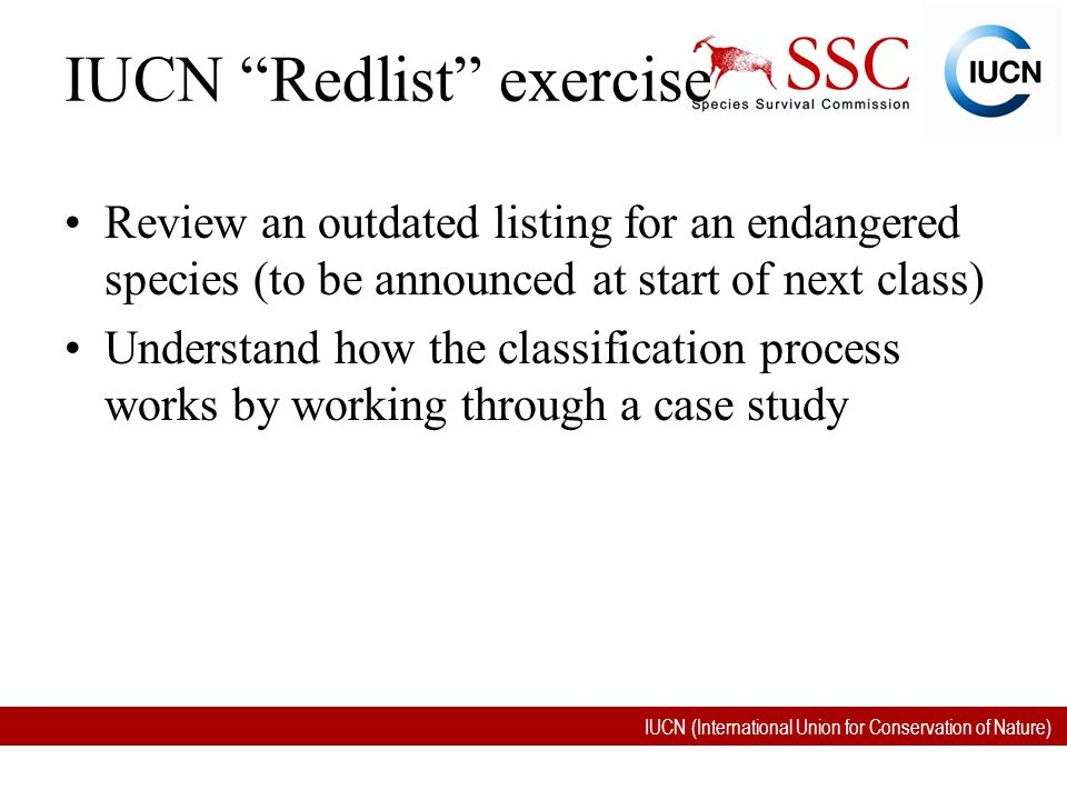 """IUCN (International Union for Conservation of Nature) IUCN """"Redlist"""" exercise Review an outdated listing for an endangered species (to be announced at"""