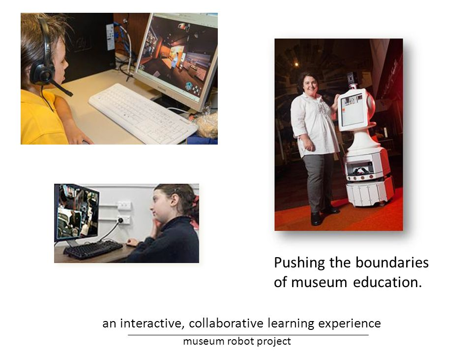 an interactive, collaborative learning experience Pushing the boundaries of museum education.