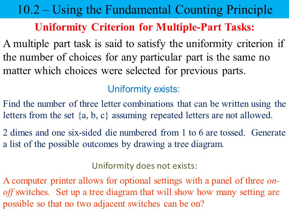 10.2 – Using the Fundamental Counting Principle Uniformity Criterion for Multiple-Part Tasks: A multiple part task is said to satisfy the uniformity c