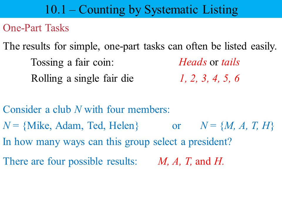 10.1 – Counting by Systematic Listing One-Part Tasks The results for simple, one-part tasks can often be listed easily. Tossing a fair coin: Rolling a