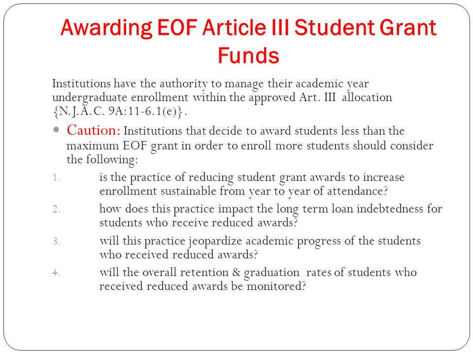 Awarding EOF Article III Student Grant Funds Institutions have the authority to manage their academic year undergraduate enrollment within the approved Art.